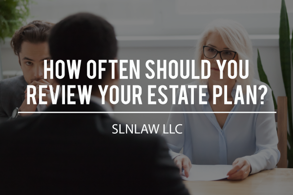 How Often Should You Review Your Estate Plan